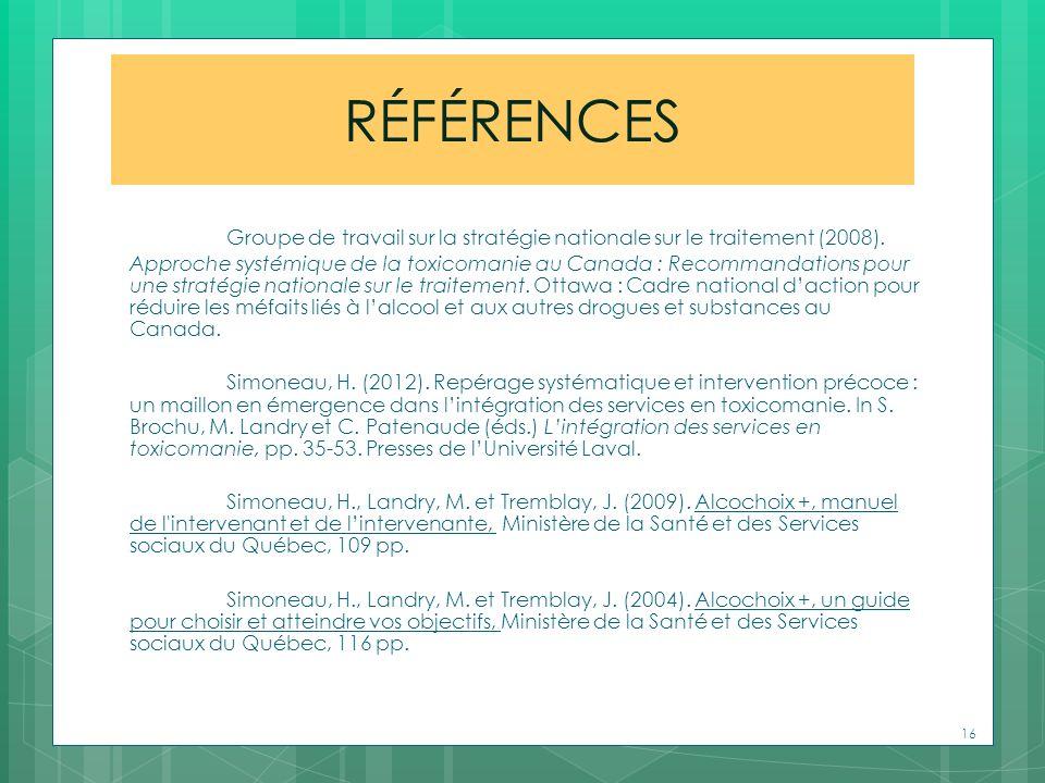 RÉFÉRENCES Groupe de travail sur la stratégie nationale sur le traitement (2008). Approche systémique de la toxicomanie au Canada : Recommandations po