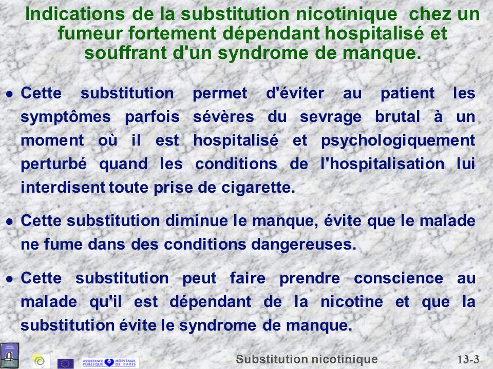 13-4 Substitution nicotinique Réduction de risque chez un fumeur hospitalisé pour une maladie liée au tabac La substitution nicotinique est indiquée chez certains patients atteints d une maladie liée au tabac qui ne sont pas prêts à s arrêter de fumer.