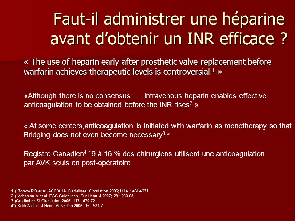 Faut-il administrer une héparine avant dobtenir un INR efficace ? « The use of heparin early after prosthetic valve replacement before warfarin achiev