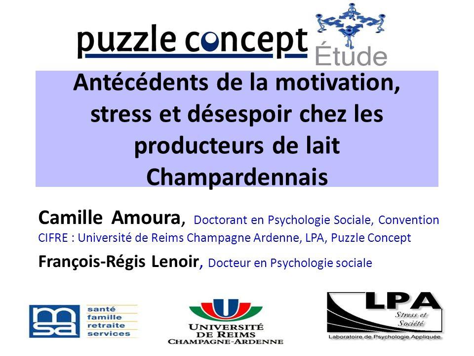 Antécédents de la motivation, stress et désespoir chez les producteurs de lait Champardennais Camille Amoura, Doctorant en Psychologie Sociale, Conven