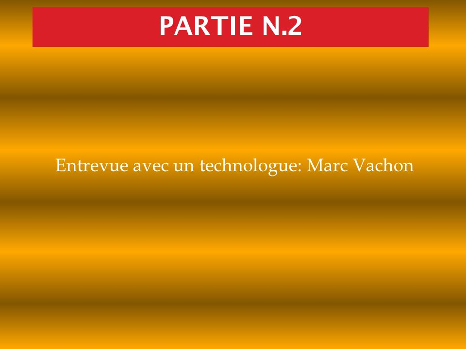 PARTIE N.2 Entrevue avec un technologue: Marc Vachon