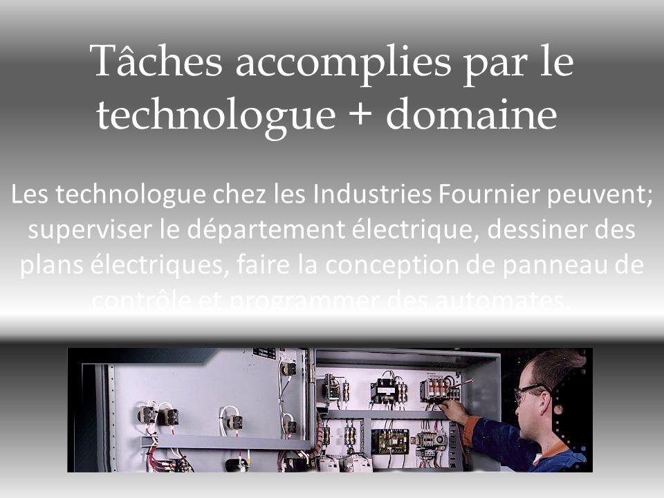 Tâches accomplies par le technologue + domaine Les technologue chez les Industries Fournier peuvent; superviser le département électrique, dessiner de