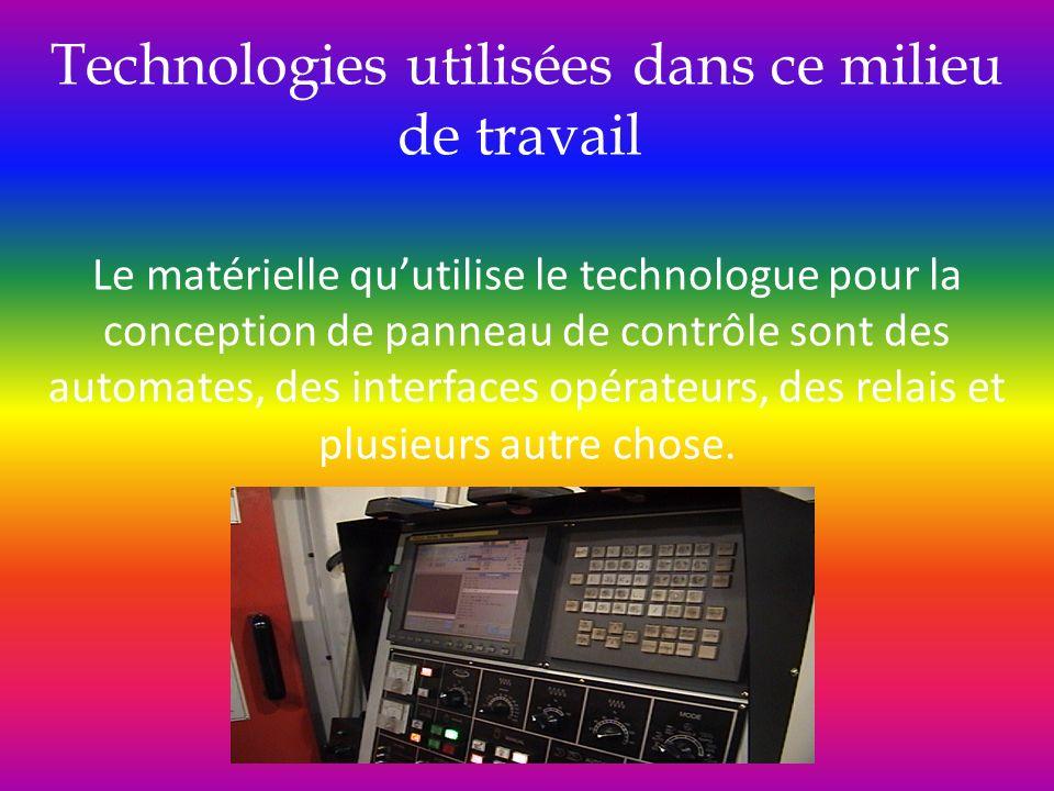 Technologies utilisées dans ce milieu de travail Le matérielle quutilise le technologue pour la conception de panneau de contrôle sont des automates,