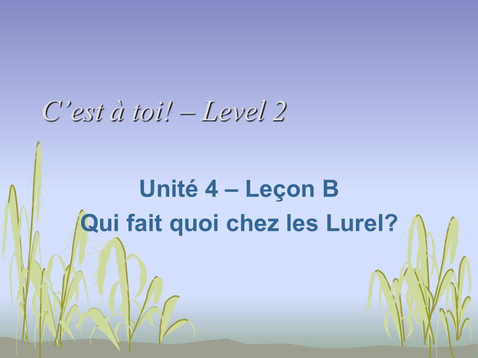 Cest à toi! – Level 2 Unité 4 – Leçon B Qui fait quoi chez les Lurel?