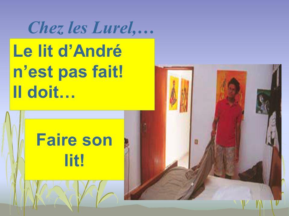 Chez les Lurel,… Faire son lit! Le lit dAndré nest pas fait! Il doit…