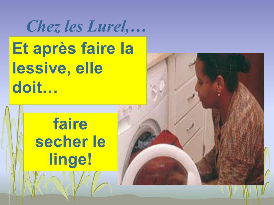 Chez les Lurel,… faire secher le linge! Et après faire la lessive, elle doit…