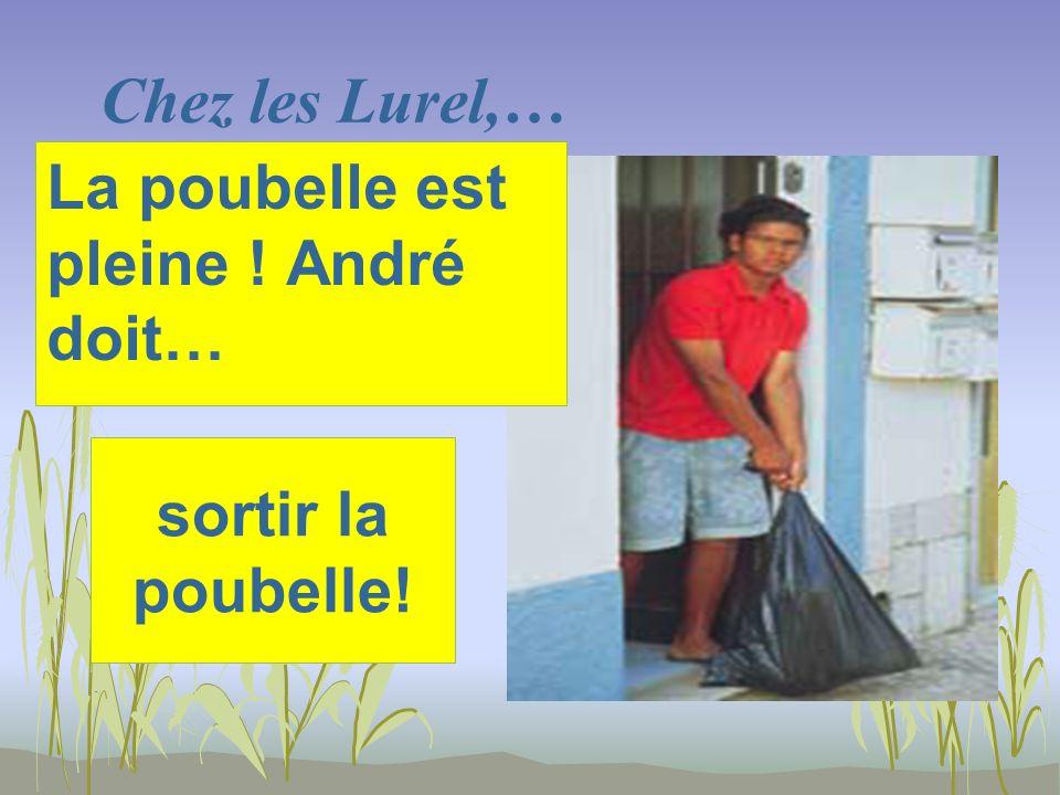 Chez les Lurel,… sortir la poubelle! La poubelle est pleine ! André doit…