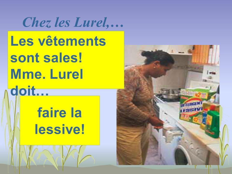 Chez les Lurel,… faire la lessive! Les vêtements sont sales! Mme. Lurel doit…