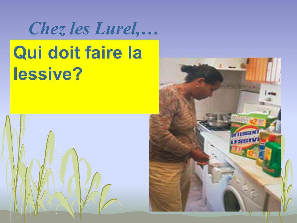 Chez les Lurel,… Qui doit faire la lessive?