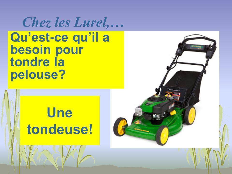 Chez les Lurel,… Une tondeuse! Quest-ce quil a besoin pour tondre la pelouse?