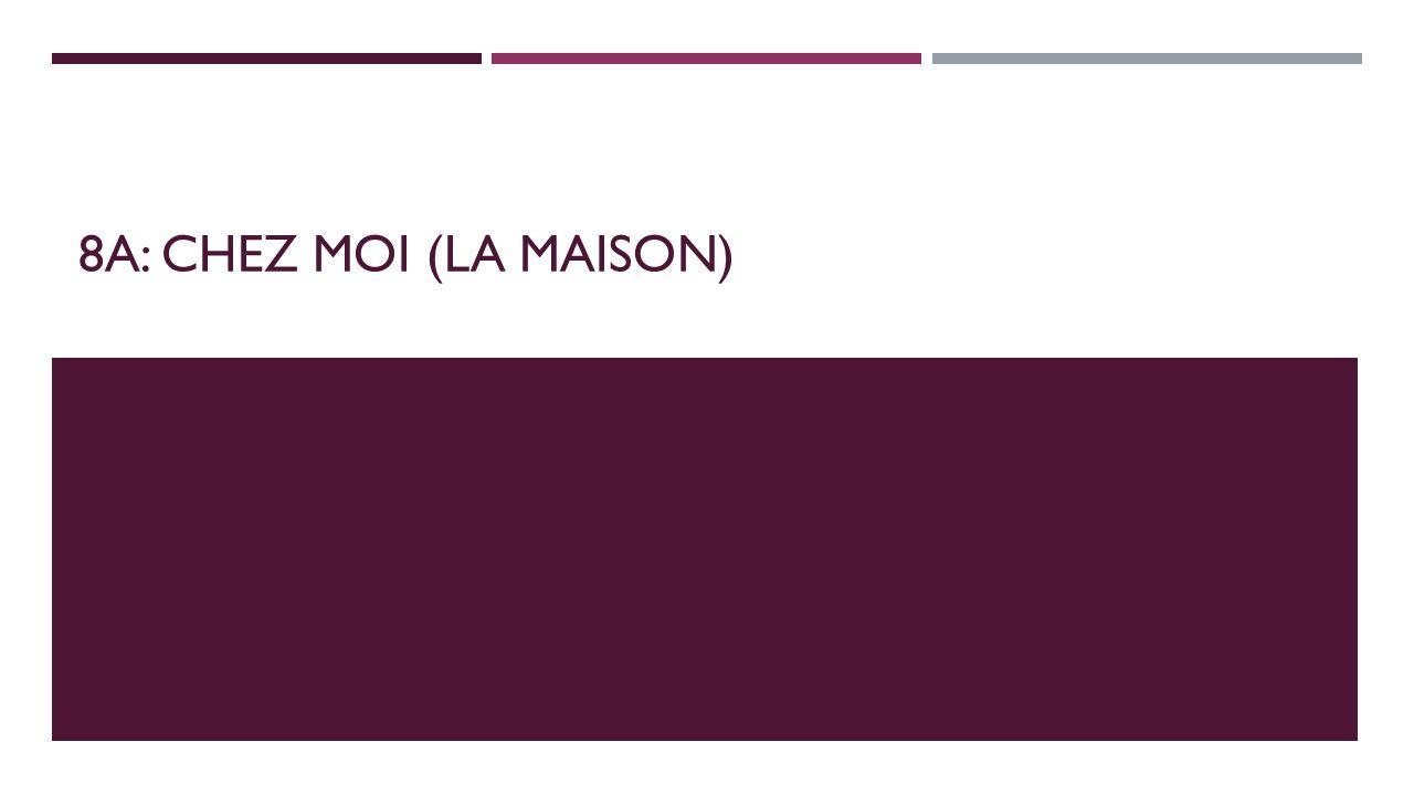 8A: CHEZ MOI (LA MAISON)