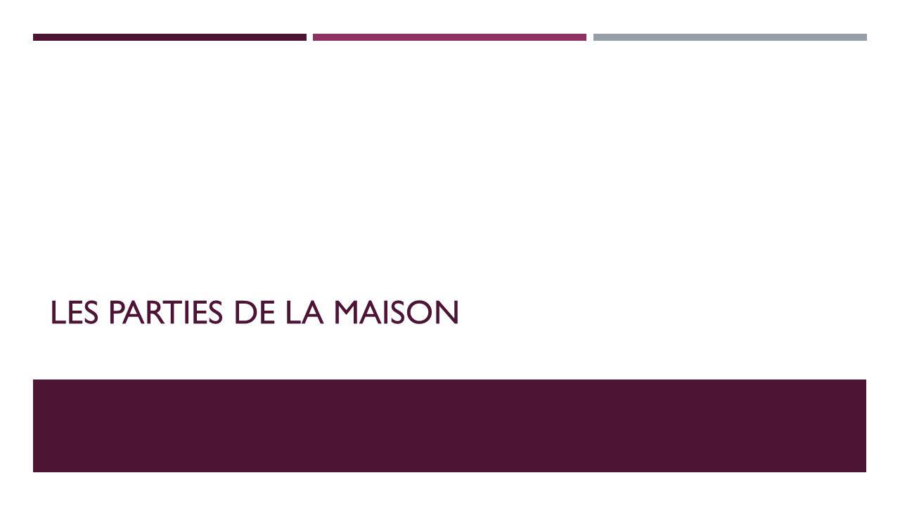 LES PARTIES DE LA MAISON