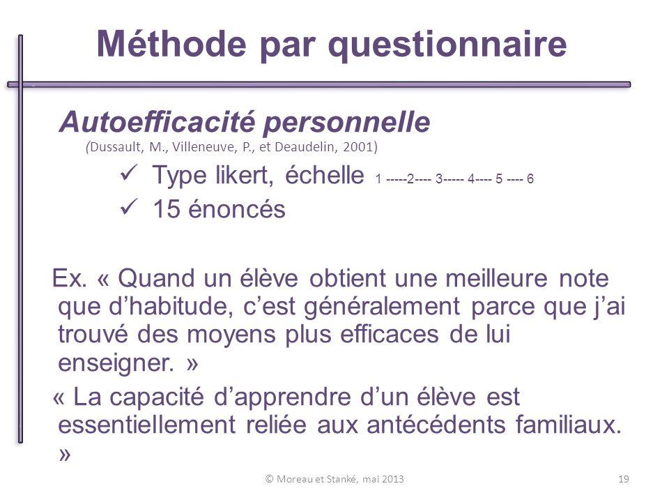 © Moreau et Stanké, mai 2013 Autoefficacité personnelle ( Dussault, M., Villeneuve, P., et Deaudelin, 2001) Type likert, échelle 1 -----2---- 3----- 4---- 5 ---- 6 15 énoncés Ex.