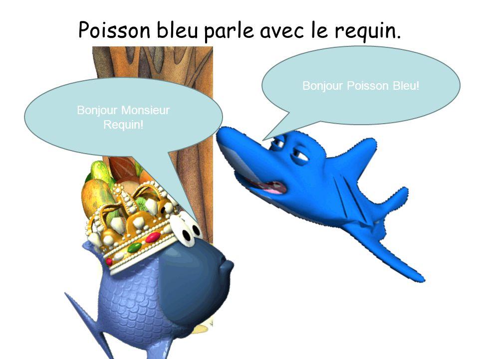 Bonjour Monsieur Requin! Bonjour Poisson Bleu!