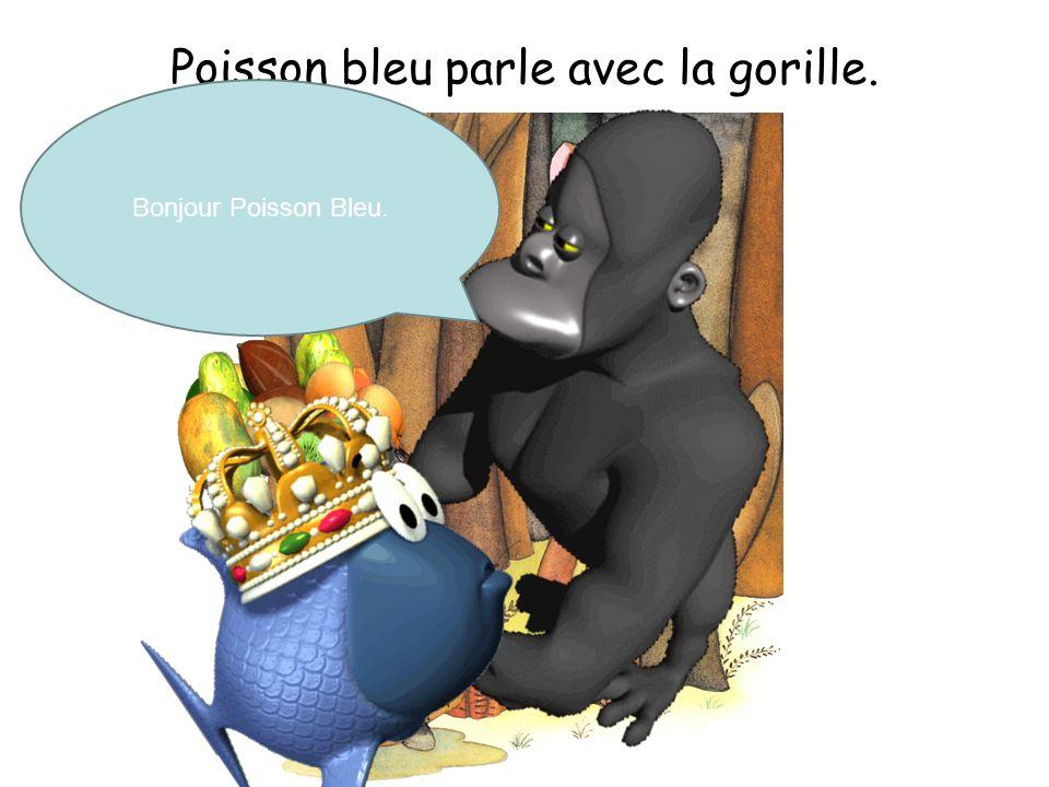 Poisson bleu parle avec la gorille. Bonjour Poisson Bleu.
