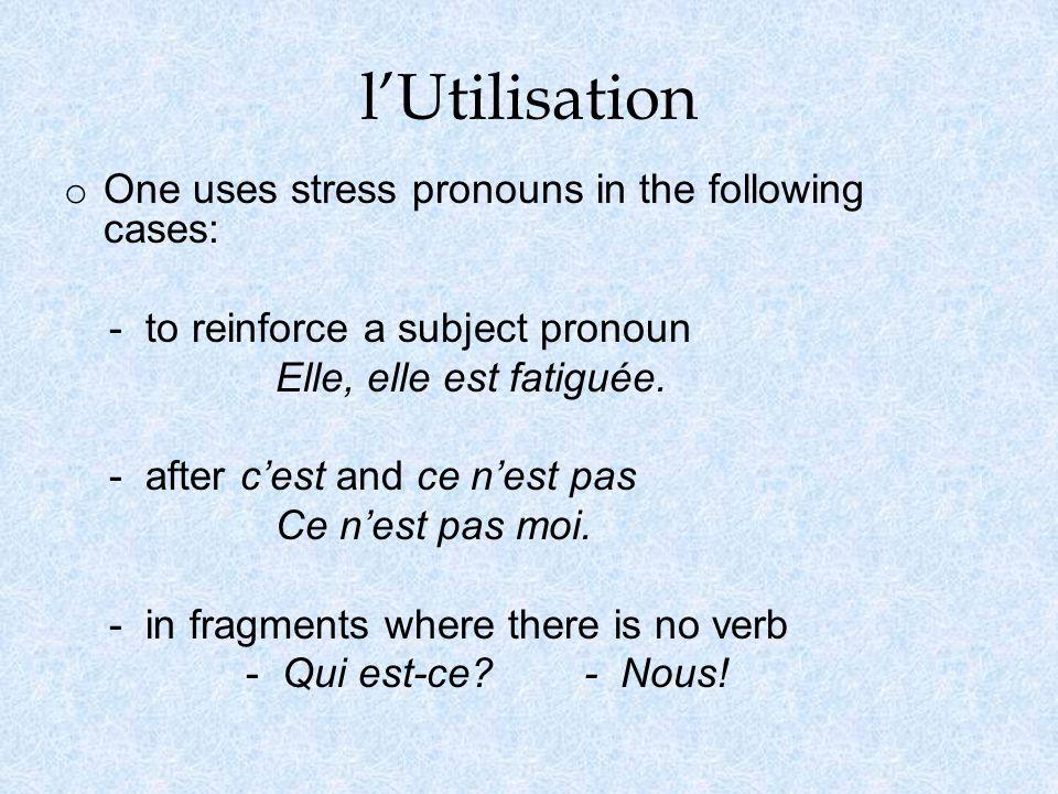 lUtilisation o One uses stress pronouns in the following cases: - to reinforce a subject pronoun Elle, elle est fatiguée. - after cest and ce nest pas