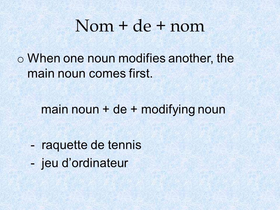 Nom + de + nom o When one noun modifies another, the main noun comes first. main noun + de + modifying noun - raquette de tennis - jeu dordinateur