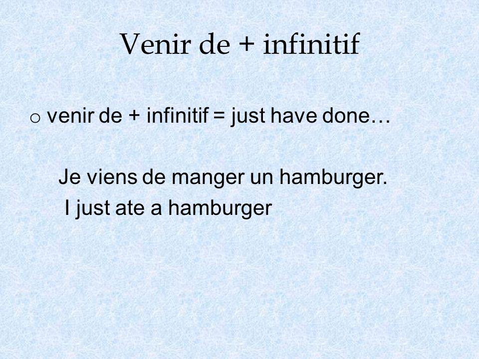 Venir de + infinitif o venir de + infinitif = just have done… Je viens de manger un hamburger.