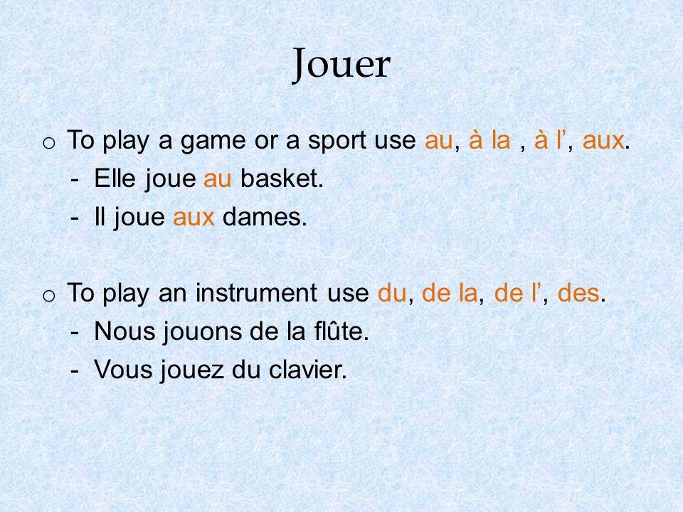 Jouer o To play a game or a sport use au, à la, à l, aux. - Elle joue au basket. - Il joue aux dames. o To play an instrument use du, de la, de l, des