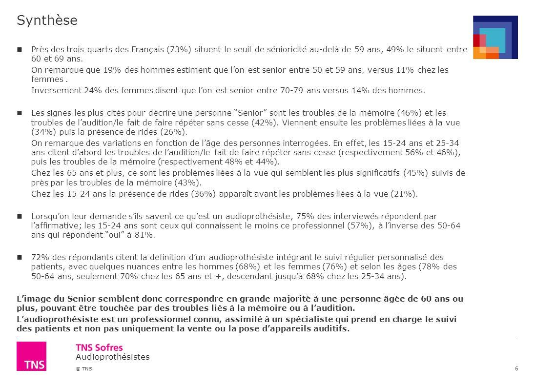 Audioprothésistes © TNS Synthèse 6 Près des trois quarts des Français (73%) situent le seuil de sénioricité au-delà de 59 ans, 49% le situent entre 60