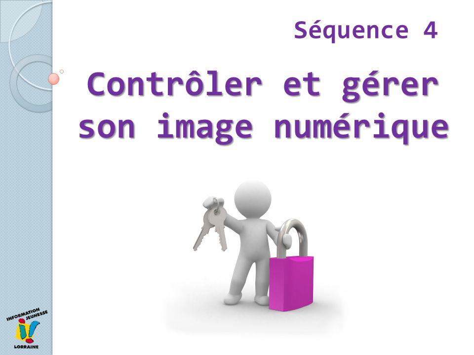 Contrôler et gérer son image numérique Séquence 4