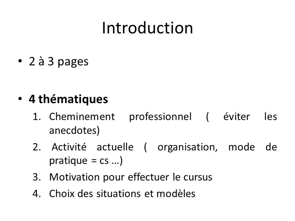 Introduction 2 à 3 pages 4 thématiques 1.Cheminement professionnel ( éviter les anecdotes) 2. Activité actuelle ( organisation, mode de pratique = cs