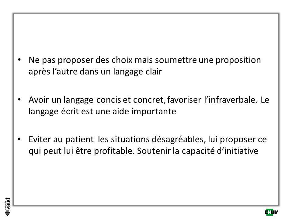 Ne pas proposer des choix mais soumettre une proposition après lautre dans un langage clair Avoir un langage concis et concret, favoriser linfraverbal