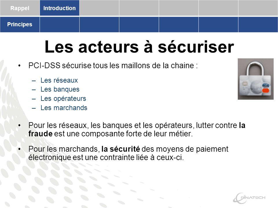 Les acteurs à sécuriser PCI-DSS sécurise tous les maillons de la chaine : –Les réseaux –Les banques –Les opérateurs –Les marchands Pour les réseaux, les banques et les opérateurs, lutter contre la fraude est une composante forte de leur métier.