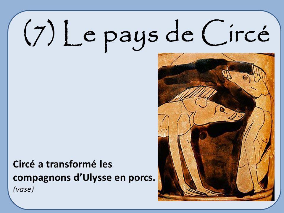 (7) Le pays de Circé Circé a transformé les compagnons dUlysse en porcs. (vase)