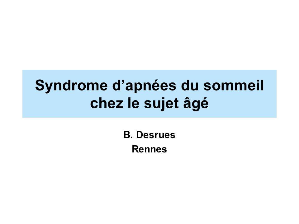 Syndrome dapnées du sommeil chez le sujet âgé B. Desrues Rennes