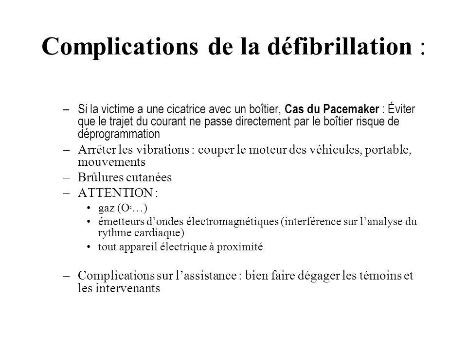 Complications de la défibrillation : –Si la victime a une cicatrice avec un boîtier, Cas du Pacemaker : Éviter que le trajet du courant ne passe direc