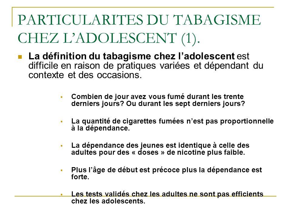PARTICULARITES DU TABAGISME CHEZ LADOLESCENT (1). La définition du tabagisme chez ladolescent est difficile en raison de pratiques variées et dépendan