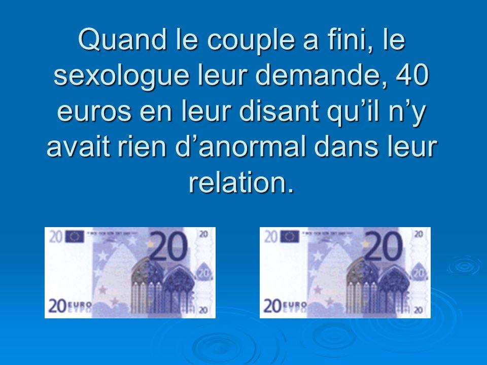 Quand le couple a fini, le sexologue leur demande, 40 euros en leur disant quil ny avait rien danormal dans leur relation.