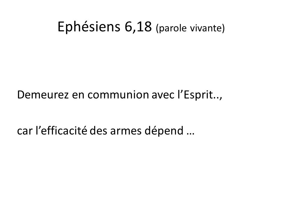 Ephésiens 6,13 (parole vivante) Il vous faut endosser toute larmure divine… ….. si vous voulez repousser les attaques, remporter la victoire sur tous