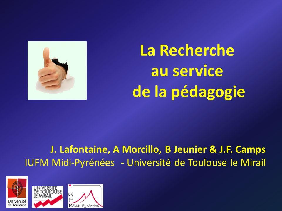 La Recherche au service de la pédagogie J. Lafontaine, A Morcillo, B Jeunier & J.F. Camps IUFM Midi-Pyrénées - Université de Toulouse le Mirail