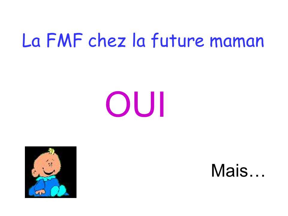 La FMF chez la future maman OUI Mais…