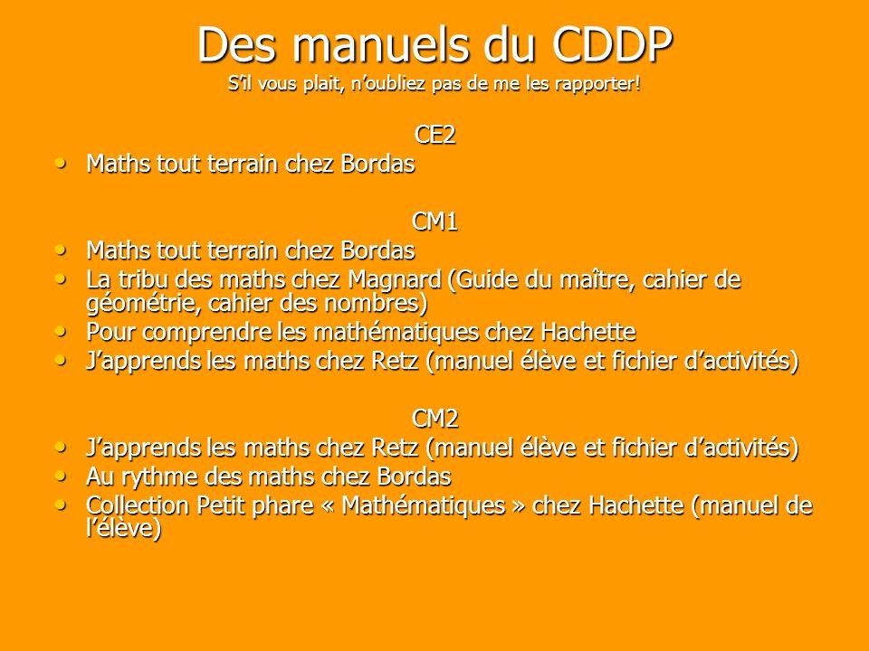 Des manuels du CDDP Sil vous plait, noubliez pas de me les rapporter! CE2 Maths tout terrain chez Bordas Maths tout terrain chez BordasCM1 La tribu de