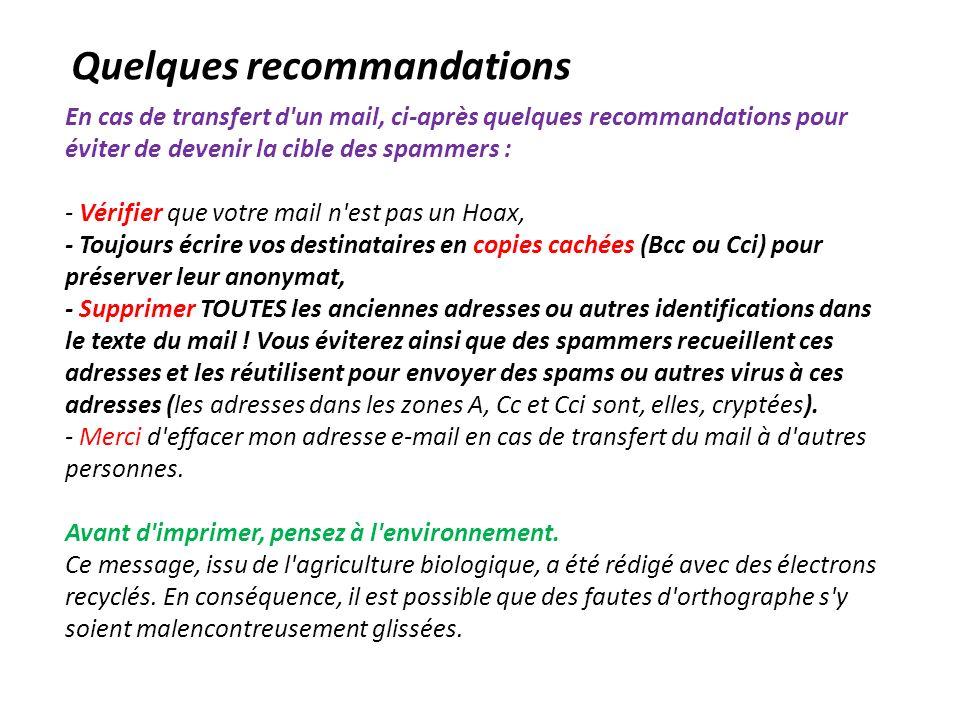 En cas de transfert d'un mail, ci-après quelques recommandations pour éviter de devenir la cible des spammers : - Vérifier que votre mail n'est pas un
