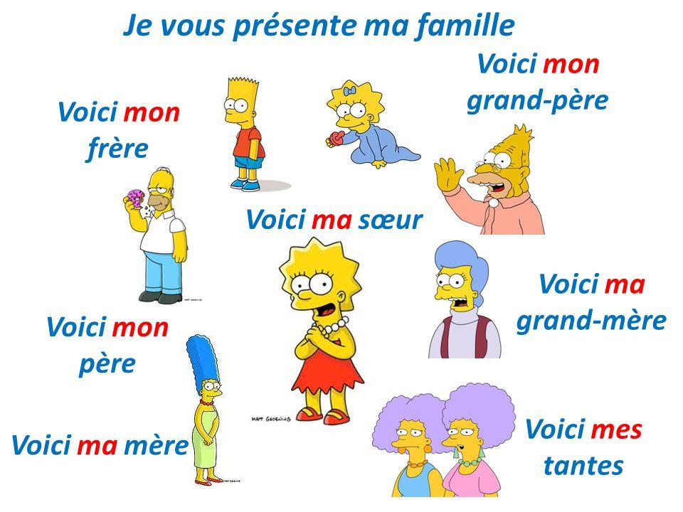 Je vous présente ma famille Voici ma mère Voici mon père Voici mon frère Voici ma sœur Voici mon grand-père Voici ma grand-mère Voici mes tantes