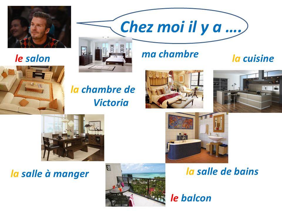 Chez moi il y a …. le salon la salle à manger le balcon la salle de bains la cuisine ma chambre la chambre de Victoria
