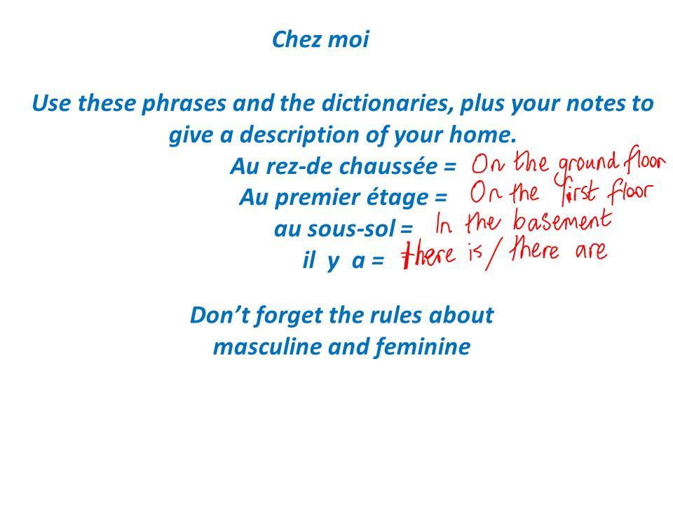 Chez moi Use these phrases and the dictionaries, plus your notes to give a description of your home. Au rez-de chaussée = Au premier étage = au sous-s