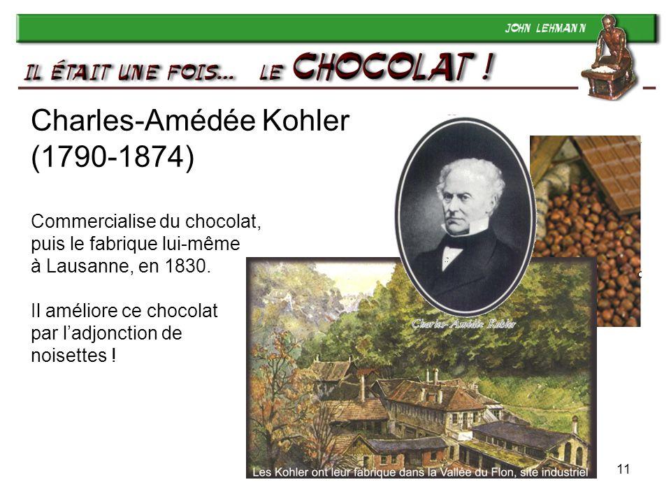 11 Charles-Amédée Kohler (1790-1874) Commercialise du chocolat, puis le fabrique lui-même à Lausanne, en 1830. Il améliore ce chocolat par ladjonction
