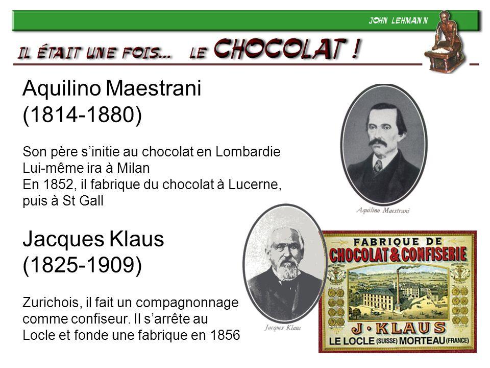 13 Aquilino Maestrani (1814-1880) Son père sinitie au chocolat en Lombardie Lui-même ira à Milan En 1852, il fabrique du chocolat à Lucerne, puis à St