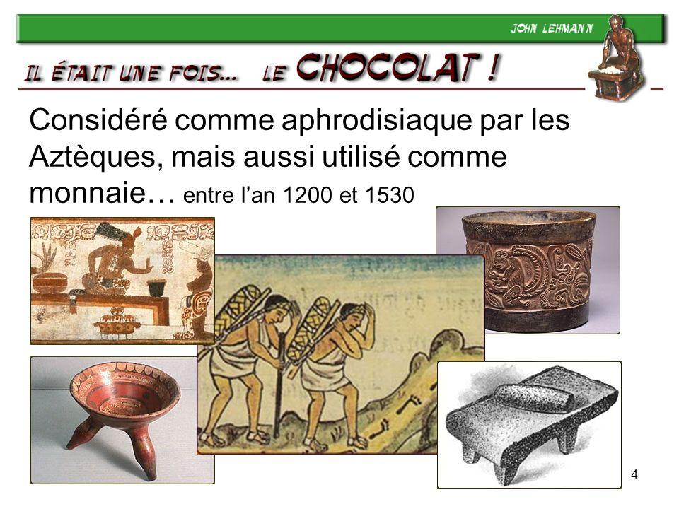 4 Considéré comme aphrodisiaque par les Aztèques, mais aussi utilisé comme monnaie… entre lan 1200 et 1530