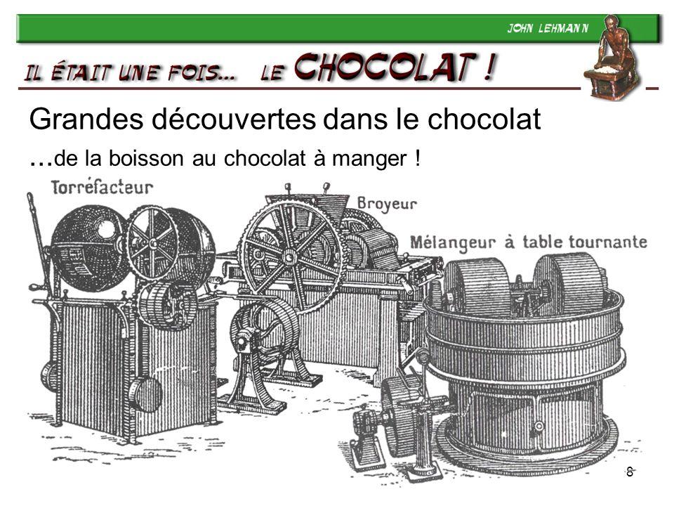 9 Industrialisation du chocolat dès 1800… La Suisse a enfin son rôle à jouer .