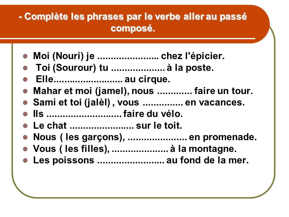- Complète les phrases par le verbe aller au passé composé.