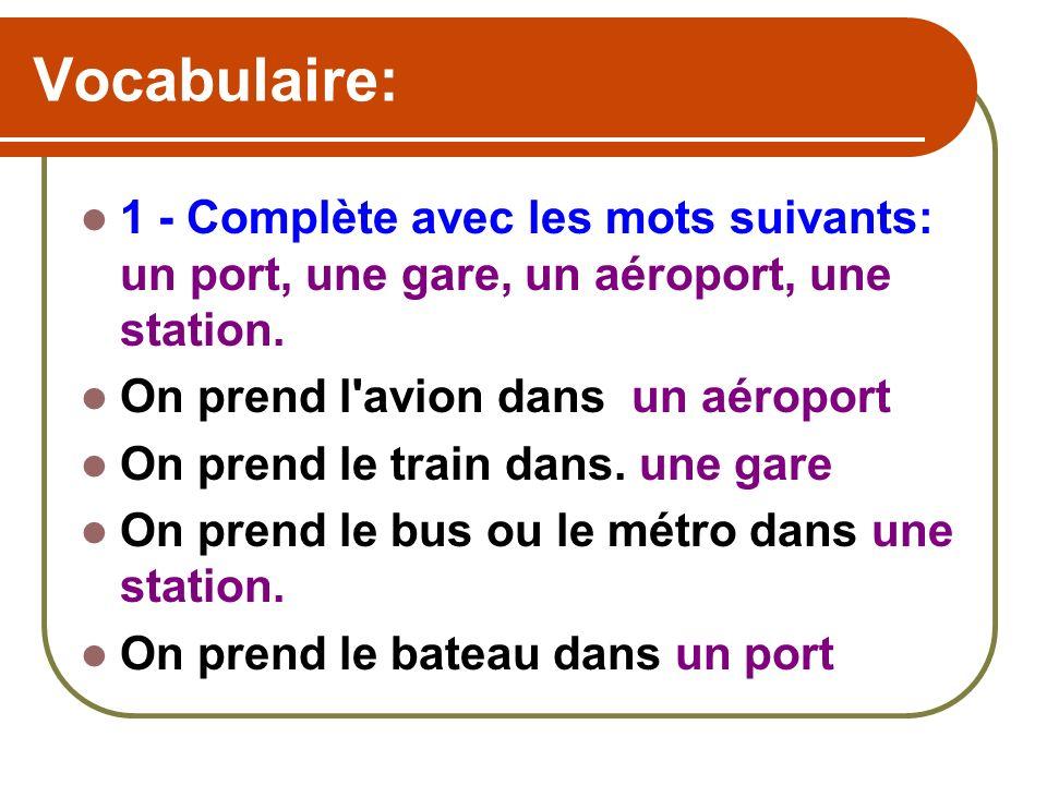 Vocabulaire: 1 - Complète avec les mots suivants: un port, une gare, un aéroport, une station.