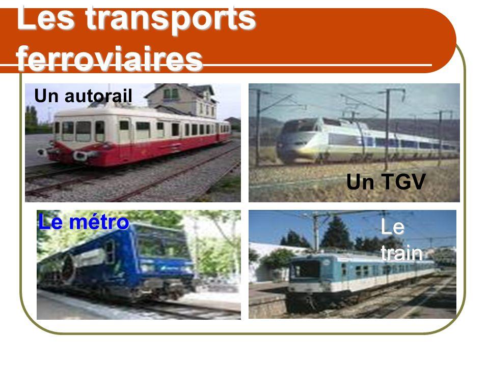 Les transports ferroviaires Un TGV Un autorail Le train Le métro