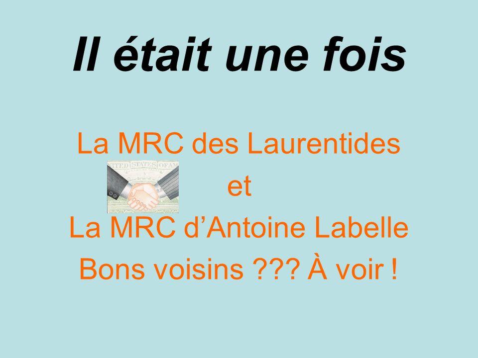 Il était une fois La MRC des Laurentides et La MRC dAntoine Labelle Bons voisins ??? À voir !