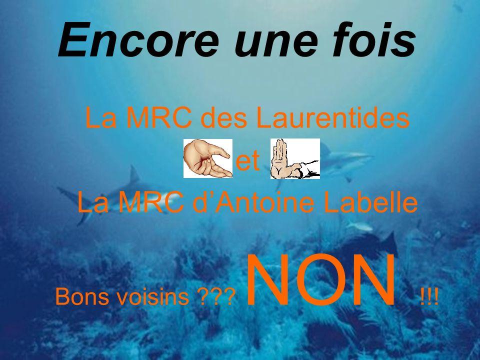 Encore une fois La MRC des Laurentides et La MRC dAntoine Labelle Bons voisins ??? NON !!!